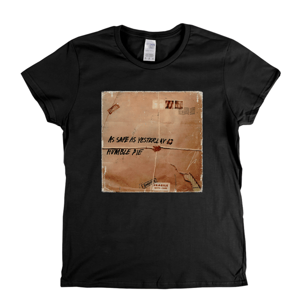 Humble Pie As Safe As Yesterday Is Womens T-Shirt