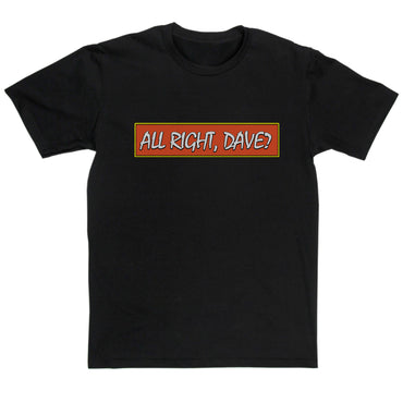 Only Fools & Horses Inspired - All Right Dave? T Shirt