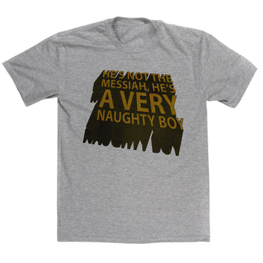 Monty Python's Life Of Brian Inspired - He's Not The Messiah He's A Very Naughty Boy T Shirt