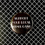 "SUPPORT YOUR LOCAL MAMA GANG Black Round 1.5"" Pin"