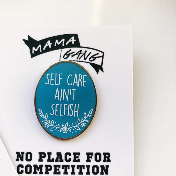 Self Care Ain't Selfish Enamel Pin