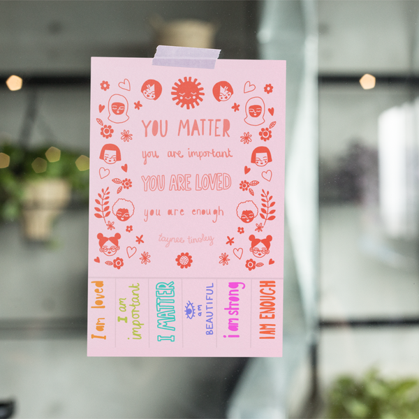 Print off and stick up in all the places the You Matter self-love activism download. Created by feminist artist Taynee Tinsley. You are important & loved.