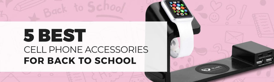 5 Best Cell Phone Accessories for Back to School