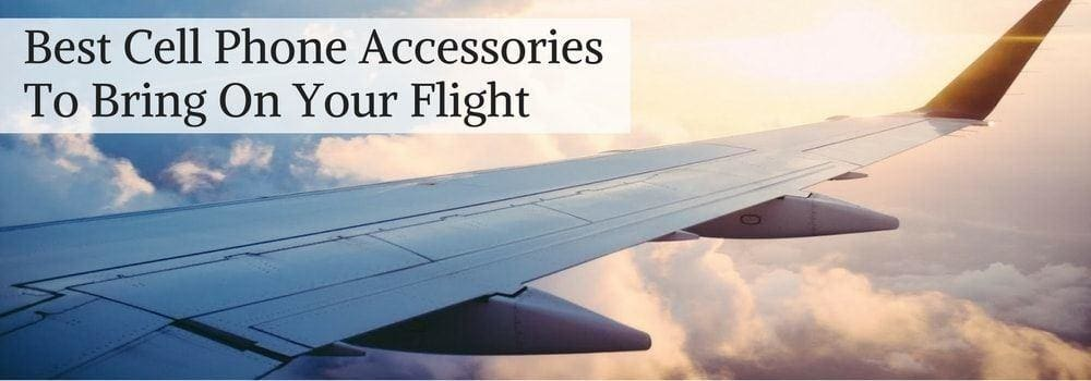 Best Cell Phone Accessories To Bring On Your Flight