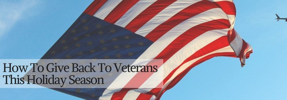 How To Give Back To Veterans This Holiday Season