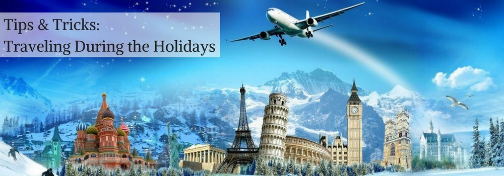 Tips & Tricks: Traveling During The Holidays