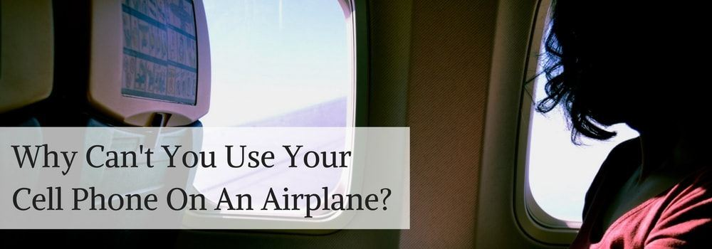 Why Cant You Use Your Cell Phone On An Airplane