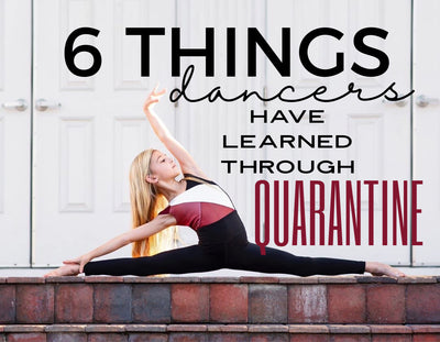 6 Things Dancers Have Learned Through Quarantine