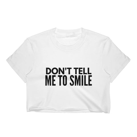 Don't Tell Me To Smile Crop Top - Melmon Squad