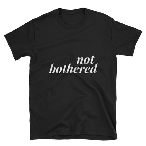 Not Bothered T-Shirt - Melmon Squad