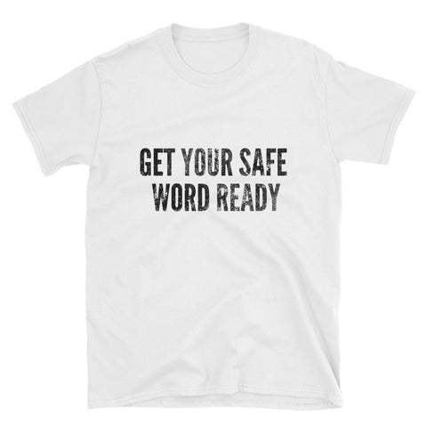 Get Your Safe Word Ready T-Shirt - Melmon Squad