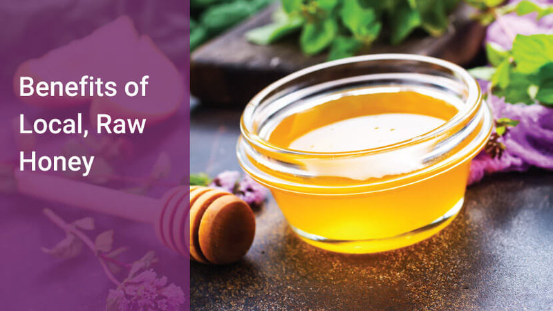Benefits of Choosing Local, Raw Honey
