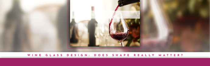 Wine Glass Design: Does Shape Really Matter?