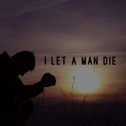 I Let A Man Die