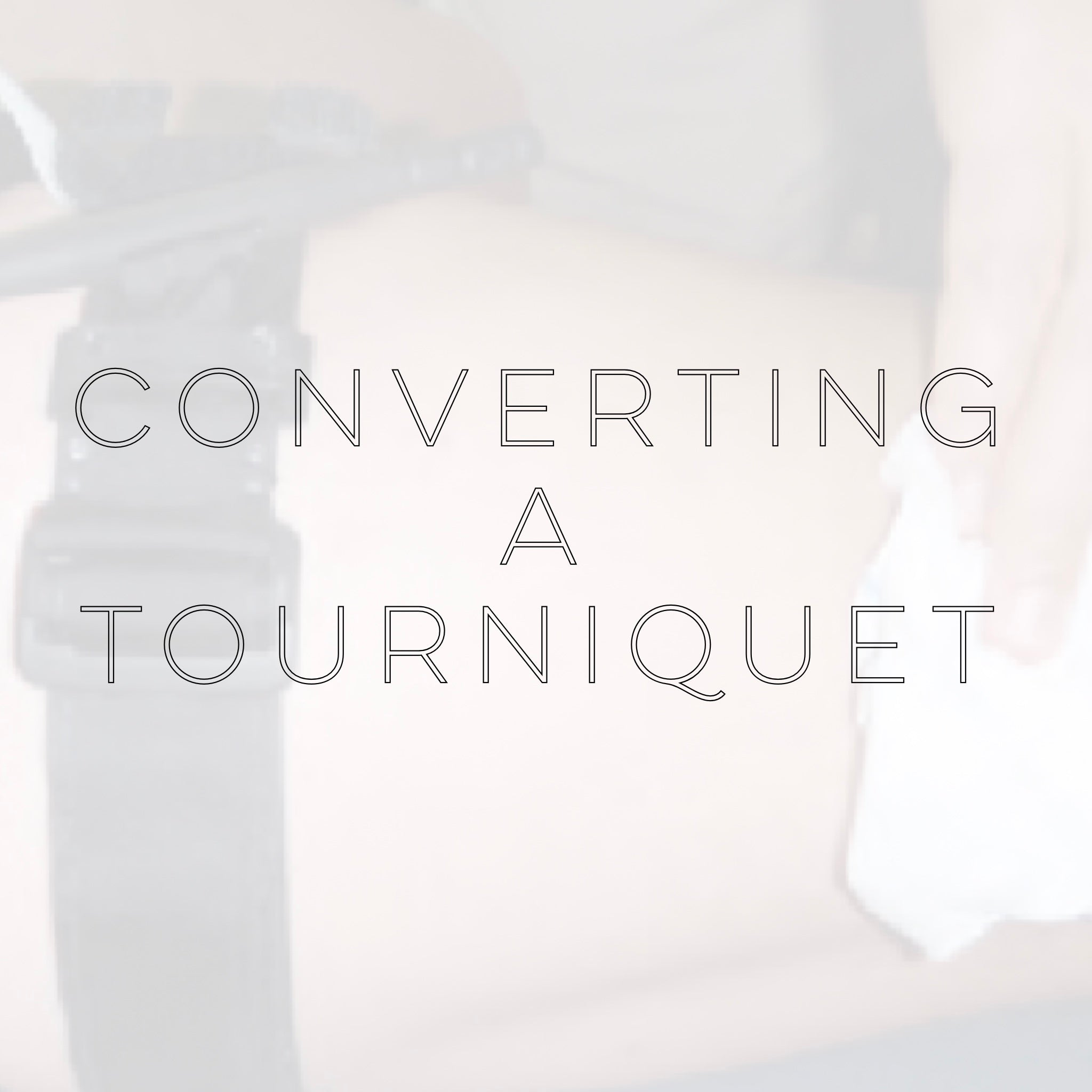 When to Convert A Tourniquet