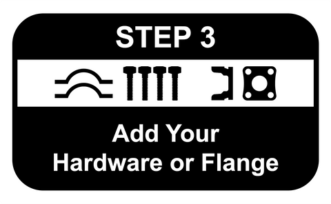 Add Your Hardware or Flange