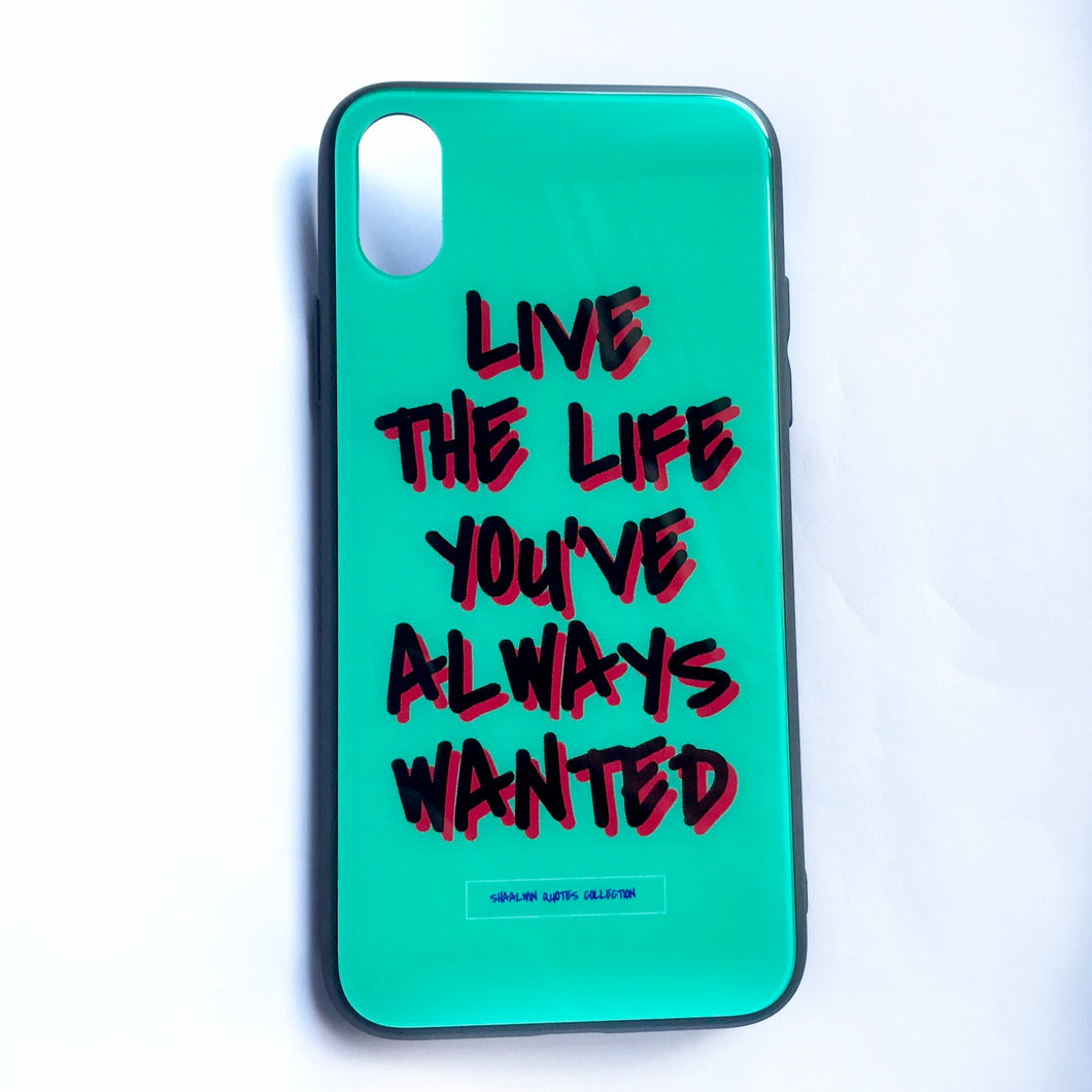 'Live The Life You've Always Wanted' - iPhone X case