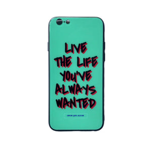 'Live The Life You've Always Wanted' - iPhone 7/8 case