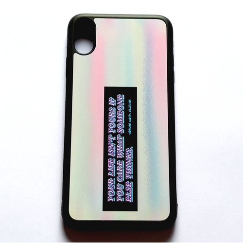 'Your Life Isn't Yours If You Care What Someone Else Thinks' - iPhone XS Max case