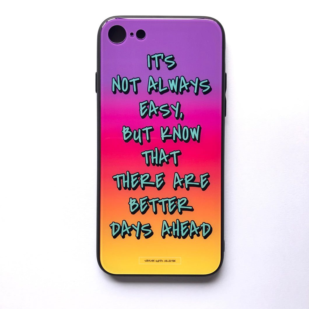 'It's Not Always Easy, But Know That There Are Better Days Ahead' - iPhone 7/8 case