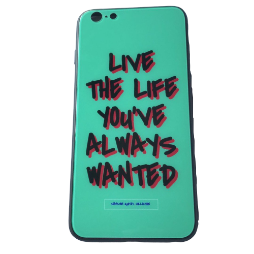 'Live The Life You've Always Wanted' - iPhone 6/6s Plus case