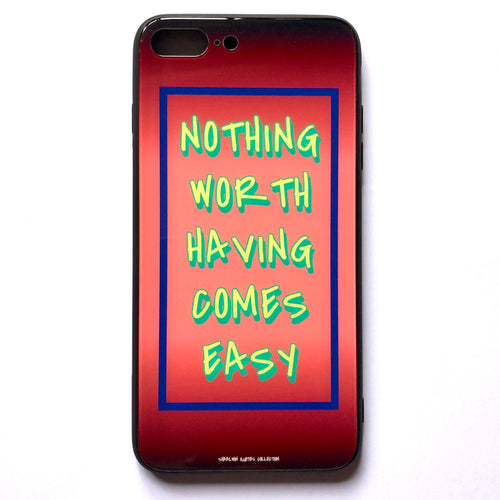 'Nothing Worth Having Comes Easy' - iPhone 7/8 Plus case