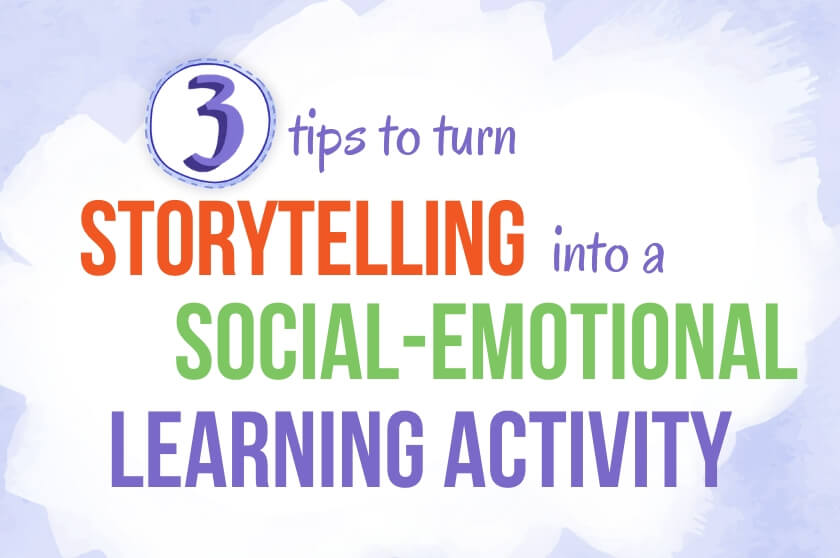 3 Tips to Turn Storytelling into a Social-Emotional Learning Activity