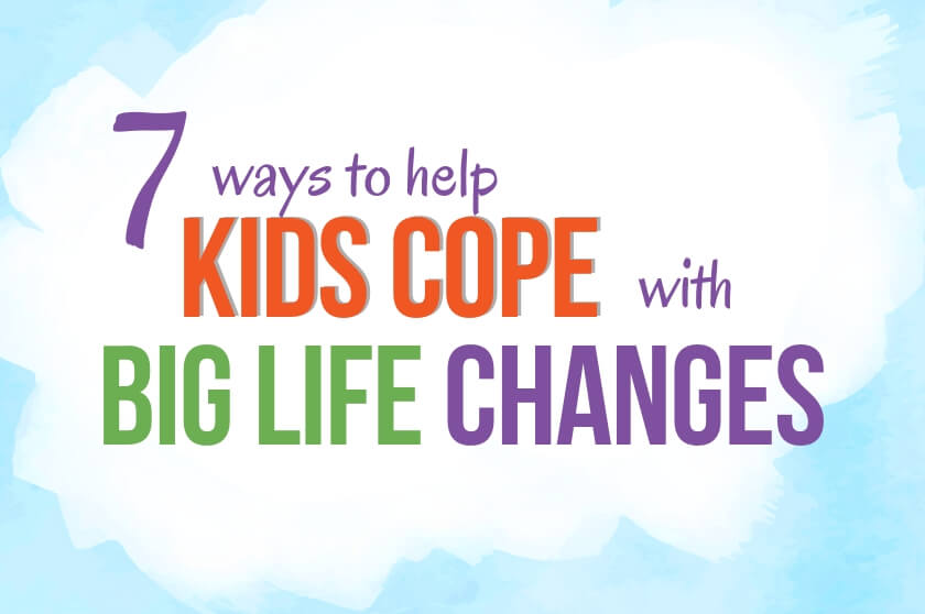 7 Ways to Help Kids Cope with Big Life Changes