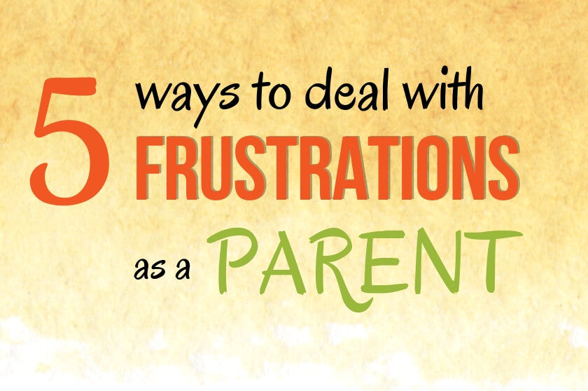 5 Ways To Deal With Frustrations As a Parent