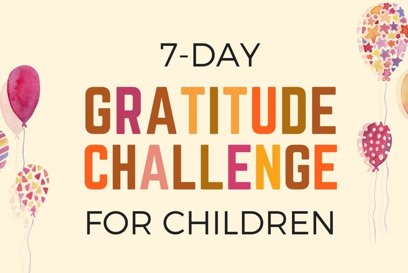 How To Teach Children To Be Grateful 7 Day Gratitude Challenge
