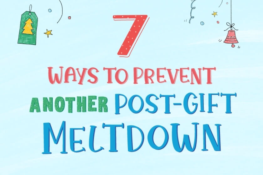7 Ways to Prevent Another Post-Gift Holiday Meltdown