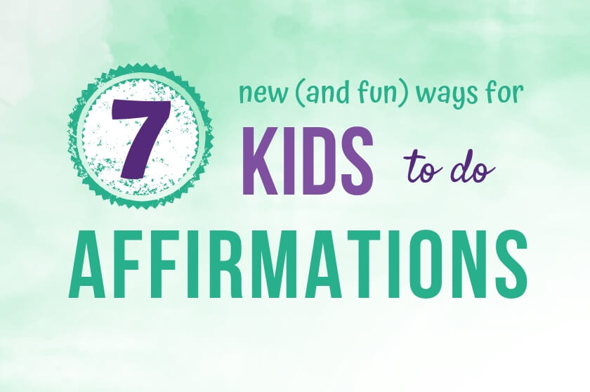 7 New (And Fun) Ways for Kids To Do Affirmations