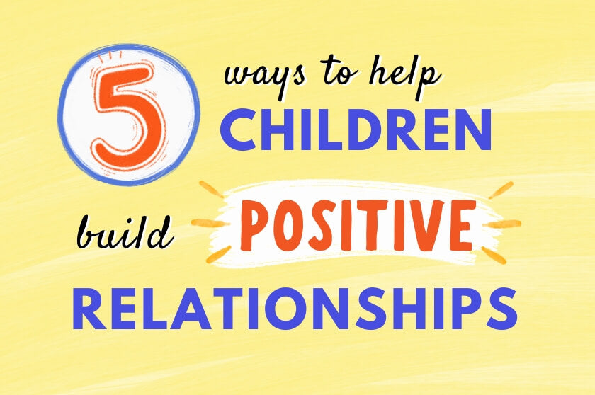 5 Ways to Help Children Build Positive Relationships