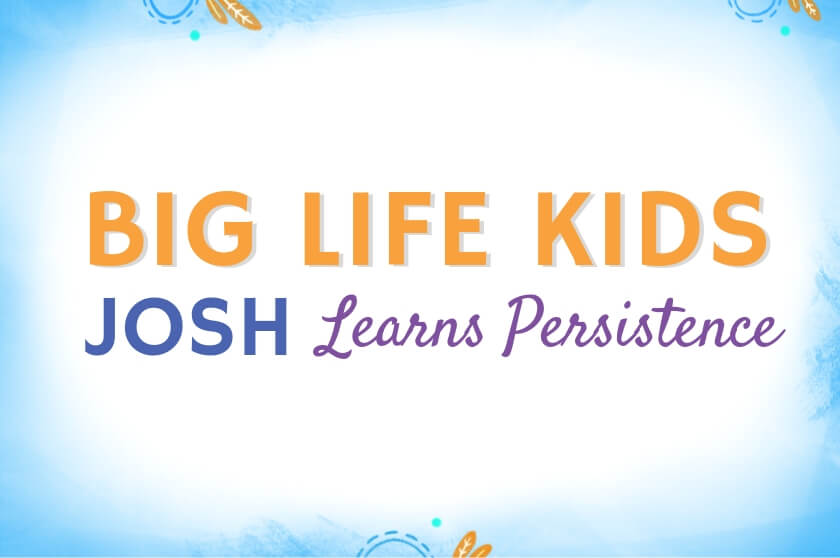 Big Life Kids Podcast - Josh Learns Persistence