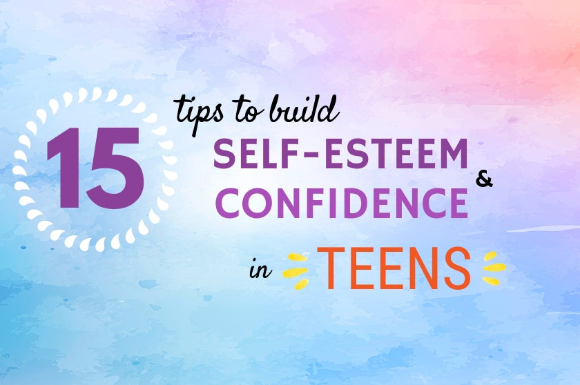 15 Tips to Build Self Esteem and Confidence in Teens