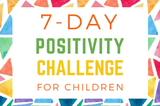 7-Day Positivity Challenge for Children (with Printable Worksheets)