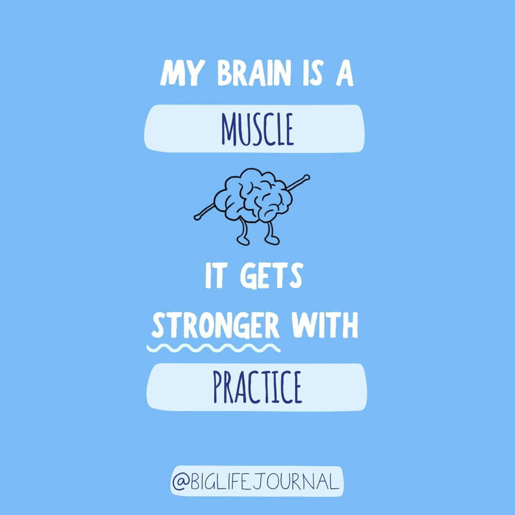 My brain is a muscle. It gets stronger with practice.