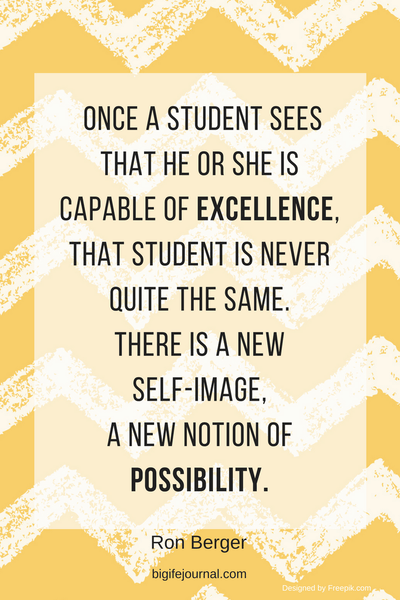 Once a student sees that he or she is capable of excellence, that student is never quite the same.  There is a new  self-image,  a new notion of possibility.