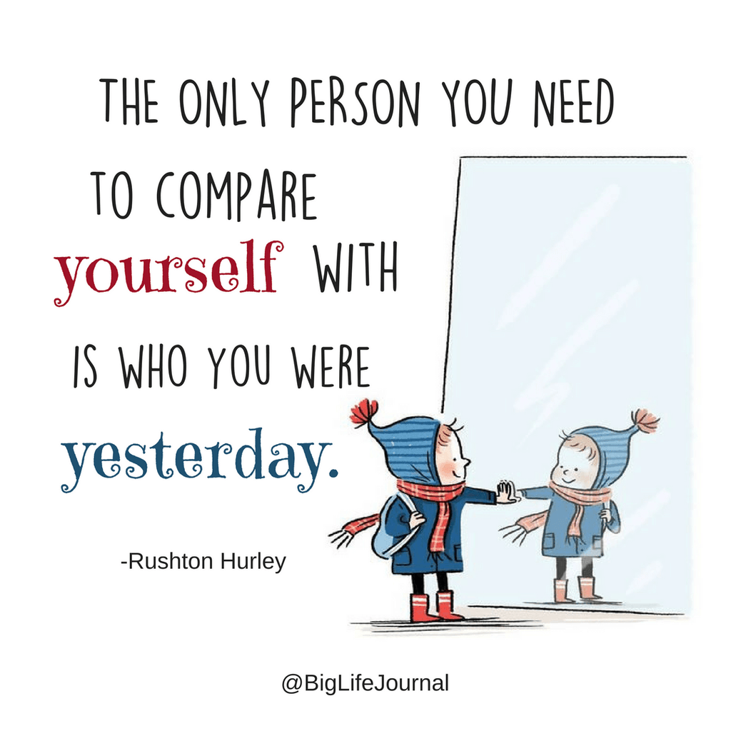 Only Person You Compare Yourself With Is