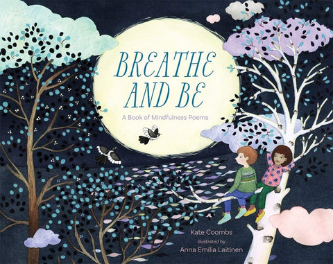 Breathe and Be_ A Book of Mindfulness Poems