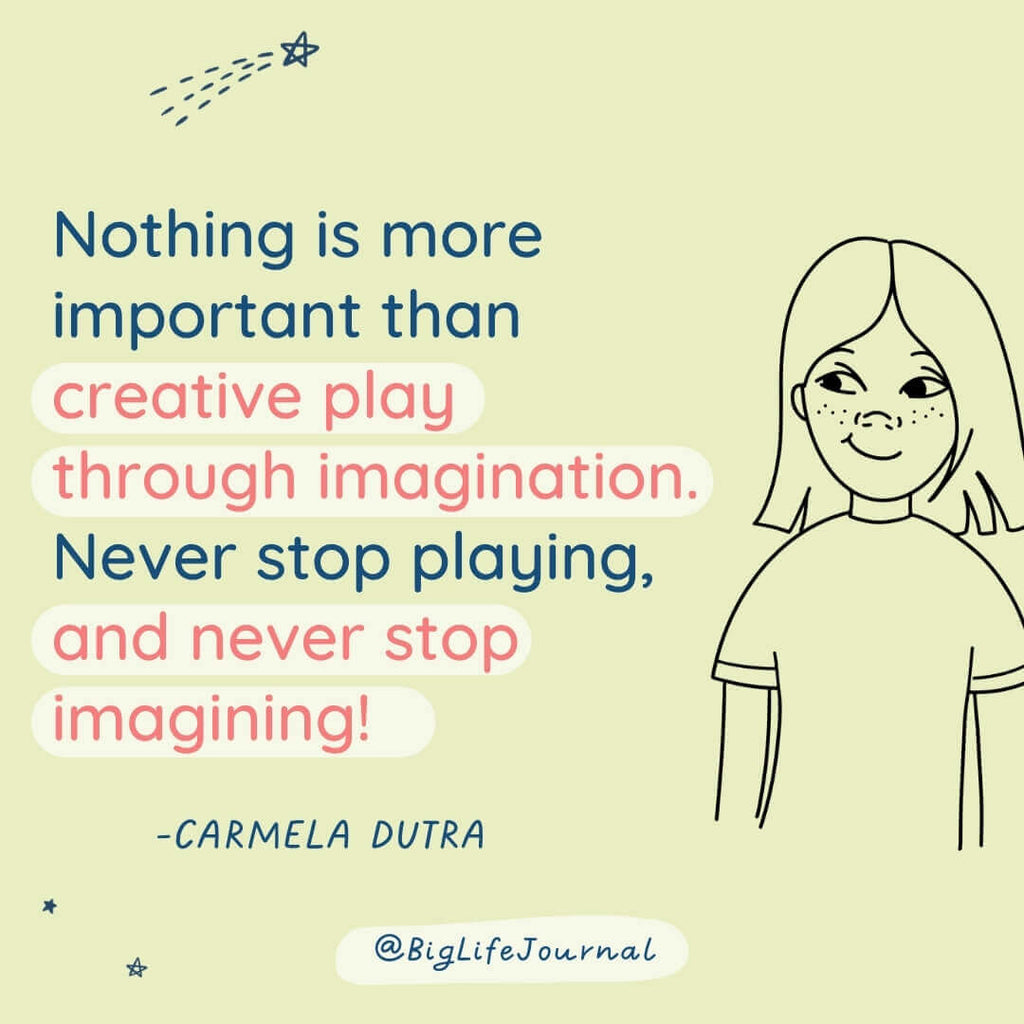 Nothing is more important than creative play through imagination. Never stop playing, and never stop imagining.