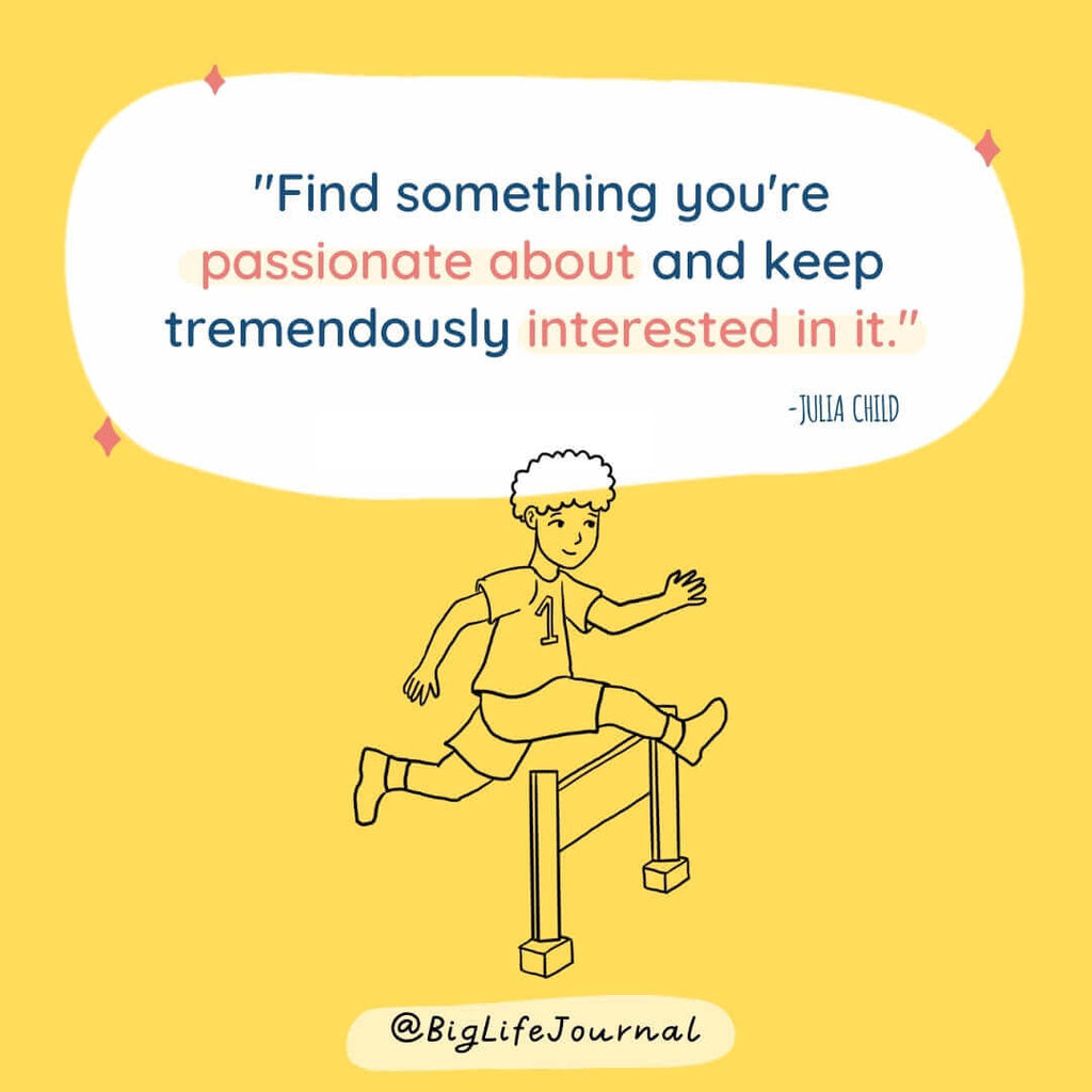 Find something your passionate about and keep tremendously interested in it