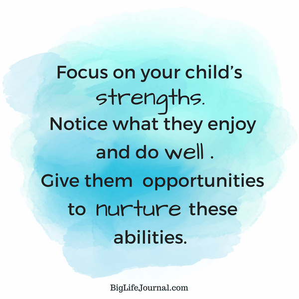 To build lasting self-esteem focus on our kids' strengths. Notice what they do well. Give them opportunities to nurture these abilities.