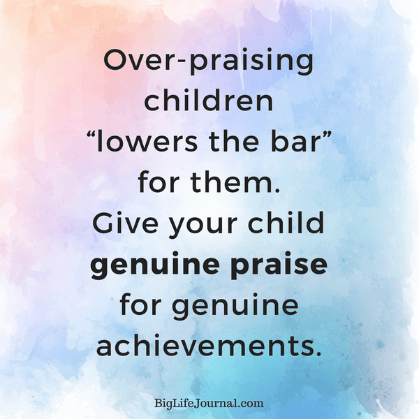 "Over-praising children ""lowers the bar"" for them and hurts their self-esteem. Give you child genuine praise for genuine achievements."