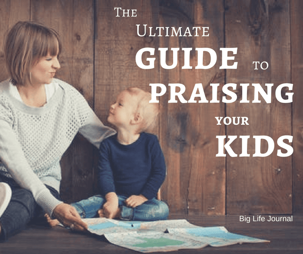The ultimate guide to praising kids by Big Life Journal