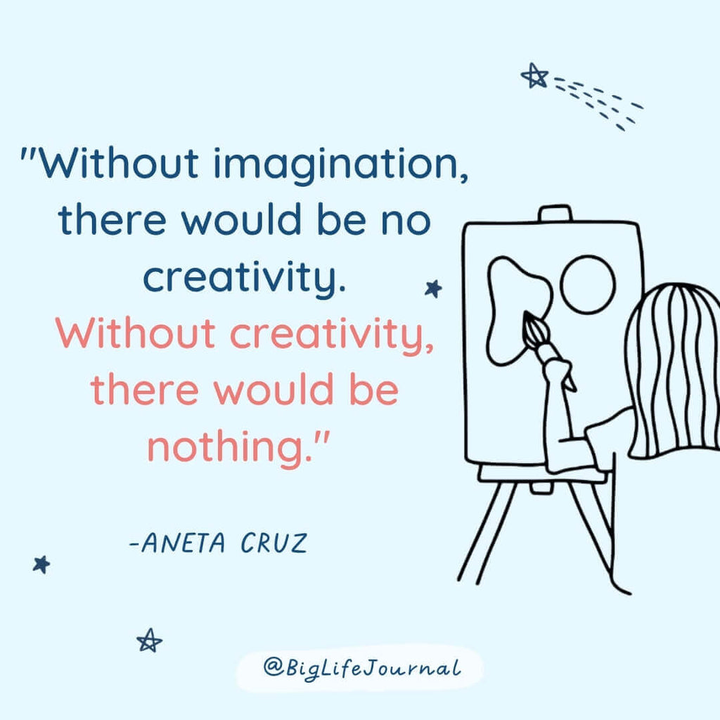 Without imagination, there would be no creativity