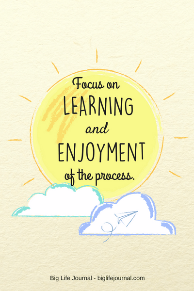Encourage your kids to focus on fun, learning, and enjoyment of the process.