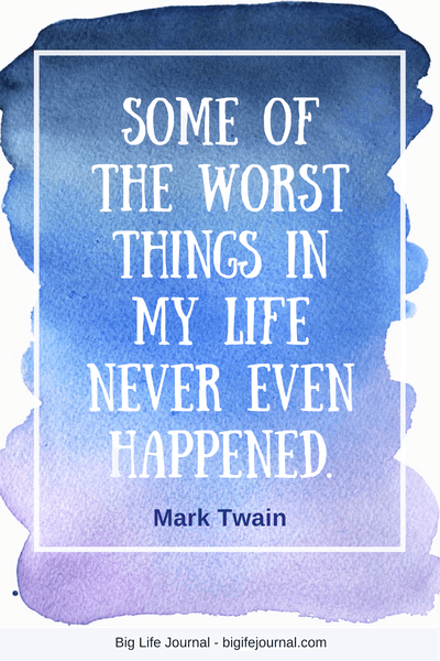 Some of the worst things in my life never even happened - inspirational quote by Mark Twain