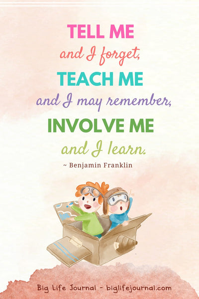 """Tell me and I forget, teach me and I may remember, involve me and I learn"" Benjamin Franklin"