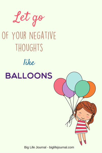 Teach your kids to imagine they can let go of their self-critical thoughts like balloons.